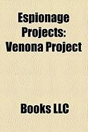 Espionage Projects: Venona Project, Ghostnet, Acoustic Kitty, Project Resistance, Project Merrimac