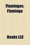 Flamingos: Flamingo, Lesser Flamingo, Greater Flamingo, American Flamingo, Andean Flamingo, Chilean Flamingo, James's Flamingo, P