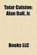Tatar Cuisine: Alan Ball, JR.