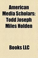 American Media Scholars: Todd Joseph Miles Holden