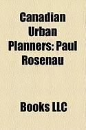 Canadian Urban Planners: Moshe Safdie, Paul Rosenau, Arthur Erickson, Thomas Adams, Sandy Van Ginkel, Aurle Cardinal, Larry Beasley
