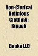 Non-Clerical Religious Clothing: Kippah, Temple Garment, Tzitzit, Tekhelet, Kachchhera