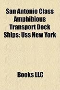 San Antonio Class Amphibious Transport Dock Ships: USS New York, USS San Antonio, San Antonio Class Amphibious Transport Dock, USS New Orleans