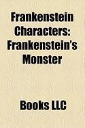 Frankenstein Characters: Frankenstein's Monster, Victor Frankenstein, Igor, Doctor Septimus Pretorius, Doctor Waldman, Ludwig Frankenstein