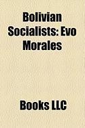 Bolivian Socialists: Evo Morales, Marcelo Quiroga Santa Cruz