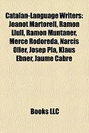 Catalan-Language Writers: Joanot Martorell, Ramon Llull, Ramon Muntaner, Merce Rodoreda, Narcis Oller, Josep Pla, Klaus Ebner, Jaume Cabre