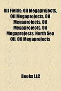 Oil Fields: Oil Megaprojects, Oil Megaprojects, Oil Megaprojects, Oil Megaprojects, Oil Megaprojects, North Sea Oil, Oil Megaproje