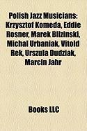 Polish Jazz Musicians: Krzysztof Komeda, Eddie Rosner, Marek Blizi?ski, Micha? Urbaniak, Vitold Rek, Urszula Dudziak, Marcin Jahr