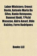 Labor Ministers: Ernest Bevin, Antonio Maria Da Silva, Kunio Hatoyama, Bunmei Ibuki, Y?ichi Masuzoe, Akira Amari, Obie Baizley, Ferro R