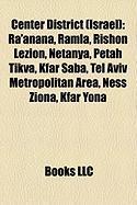 Center District (Israel): Ra'anana, Ramla, Rishon Lezion, Netanya, Petah Tikva, Kfar Saba, Tel Aviv Metropolitan Area, Ness Ziona, Kfar Yona