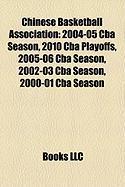 Chinese Basketball Association: 2004-05 CBA Season, 2010 CBA Playoffs, 2005-06 CBA Season, 2002-03 CBA Season, 2000-01 CBA Season