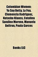 Colombian Women: Yo Soy Betty, La Fea, Clemencia Rodriguez, Natasha Klauss, Catalina Sandino Moreno, Manuela Beltran, Paula Garces
