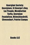 Georgian Society: Georgians, St George's Day, Laz People, Meskhetian Turks, Georgian Feudalism, Khimshiashvili, Chveneburi, Patriot Camp
