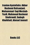 Iranian Ayatollahs: Akbar Hashemi Rafsanjani, Mohammad-Taqi Mesbah-Yazdi, Mahmoud Hashemi Shahroudi, Sadegh Khalkhali, Ahmad Jannati