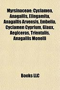 Myrsinaceae: Cyclamen, Anagallis, Elingamita, Anagallis Arvensis, Embelia, Cyclamen Cyprium, Glaux, Aegiceras, Trientalis, Anagalli