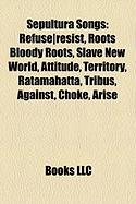 Sepultura Songs: Refuse-Resist, Roots Bloody Roots, Slave New World, Attitude, Territory, Ratamahatta, Tribus, Against, Choke, Arise