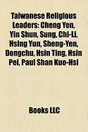 Taiwanese Religious Leaders: Cheng Yen, Yin Shun, Sung, Chi-Li, Hsing Yun, Sheng-Yen, Dongchu, Hsin Ting, Hsin Pei, Paul Shan Kuo-Hsi