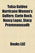 Tulsa Golden Hurricane Women's Golfers: Carin Koch, Nancy Lopez, Stacy Prammanasudh