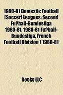 1980-81 Domestic Football (Soccer) Leagues: Second Fussball-Bundesliga 1980-81, 1980-81 Fussball-Bundesliga, French Football Division 1 1980-81
