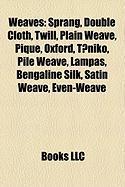 Weaves: Sprang, Double Cloth, Twill, Plain Weave, Pique, Oxford, T?niko, Pile Weave, Lampas, Bengaline Silk, Satin Weave, Even