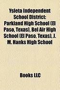 Ysleta Independent School District: Parkland High School (El Paso, Texas), Bel Air High School (El Paso, Texas), J. M. Hanks High School