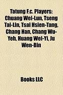 Tatung F.C. Players: Chuang Wei-Lun, Tseng Tai-Lin, Tsai Hsien-Tang, Chang Han, Chang Wu-Yeh, Huang Wei-Yi, Ju Wen-Bin