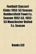 Football (Soccer) Clubs 1952-53 Season: Huddersfield Town F.C. Season 1952-53, 1952-53 Manchester United F.C. Season
