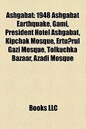 Ashgabat: 1948 Ashgabat Earthquake, G Mi, President Hotel Ashgabat, Kipchak Mosque, Ertu?rul Gazi Mosque, Tolkuchka Bazaar, Azad