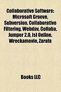 Collaborative Software: Microsoft Groove, Subversion, Collaborative Filtering, Webdav, Collaba, Jumper 2.0, Isl Online, Wreckamovie, Zarafa