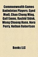 Commonwealth Games Badminton Players: Syed Modi, Chan Chong Ming, Gail Emms, Rashid Sidek, Wong Choong Hann, Nora Perry, Nathan Robertson