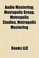 Audio Mastering: Metropolis Group, Metropolis Studios, Metropolis Mastering