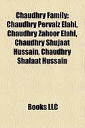 Chaudhry Family: Chaudhry Pervaiz Elahi, Chaudhry Zahoor Elahi, Chaudhry Shujaat Hussain, Chaudhry Shafaat Hussain