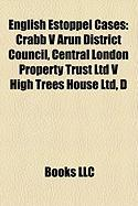English Estoppel Cases: Crabb V Arun District Council, Central London Property Trust Ltd V High Trees House Ltd, D