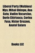Liberal Party (Moldova) Mps: Mihai Ghimpu, Ana Gu U, Vadim Vacarciuc, Dorin Chirtoac, Corina Fusu, Nistor Grozavu, Anatol Alaru