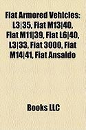 Fiat Armored Vehicles: L3]35, Fiat M13]40, Fiat M11]39, Fiat L6]40, L3]33, Fiat 3000, Fiat M14]41, Fiat Ansaldo