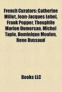 French Curators: Catherine Millet, Jean-Jacques Lebel, Frank Popper, Theophile Marion Dumersan, Michel Tapie, Dominique Moulon, Rene Du
