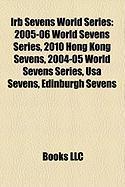 Irb Sevens World Series: 2005-06 World Sevens Series, 2010 Hong Kong Sevens, 2004-05 World Sevens Series, USA Sevens, Edinburgh Sevens