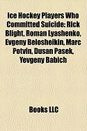Ice Hockey Players Who Committed Suicide: Rick Blight, Roman Lyashenko, Evgeny Belosheikin, Marc Potvin, Du an Pa Ek, Yevgeny Babich