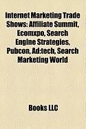 Internet Marketing Trade Shows: Affiliate Summit, Ecomxpo, Search Engine Strategies, Pubcon, Ad: Tech, Search Marketing World