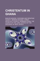 Christentum in Ghana: Basler Mission, Cherubim and Seraphim Society, Benson Idahosa, Christ Apostolic Church, Hermann Stern