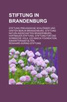 Stiftung in Brandenburg: Stiftung Preussische Schlosser Und Garten Berlin-Brandenburg, Stiftung Naturlandschaften Brandenburg