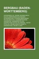 Bergbau (Baden-Wurttemberg): Doggererz AG, Grube Krunkelbach, Kalisalzbergwerk Buggingen, Schauinsland, Steinsalzbergwerk Wilhelmsgluck