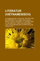 Literatur (Vietnamesisch): Vietnamesische Literatur, Nguyn Trãi, Nguyn Dình Thi, Dng Thu Hng, Pham Thi Hoai, Hàn Mc T, Trng Vinh Ký (German Edition)