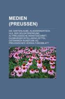 Medien (Preussen): Die Gartenlaube, Kladderadatsch, Ulk, Der Soldatenfreund, Altpreussische Monatsschrift, Duisburger Intelligenz-Zettel