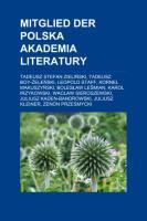 Mitglied Der Polska Akademia Literatury: Tadeusz Stefan Zieli Ski, Tadeusz Boy- Ele Ski, Leopold Staff, Kornel Makuszy Ski, Boles Aw Le Mian