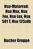 Nsu-Motorrad: Nsu Max, Nsu Fox, Nsu Lux, Nsu 501 T, Nsu 125zdb (German Edition)