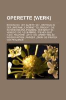 Operette (Werk): Boccaccio, Der Zarewitsch, Orpheus in Der Unterwelt, Der Bettelstudent, Die Schne Helena, Paganini, Eine Nacht in Vene