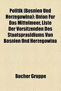 Politik (Bosnien Und Herzegowina): Union Für Das Mittelmeer, Liste Der Vorsitzenden Des Staatspräsidiums Von Bosnien Und Herzegowina (German Edition)