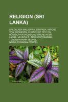 Religion (Sri Lanka): Sri Dalada Maligawa, Sri Pada, Kirche Von Südindien, Church of Ceylon, Römisch-Katholische Kirche in Sri Lanka, Mihintale (German Edition)
