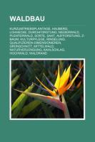 Waldbau: Kurzumtriebsplantage, Hauberg, Lohhecke, Durchforstung, Niederwald, Plenterwald, Sorte, Saat, Aufforstung, Z-Baum, Kul